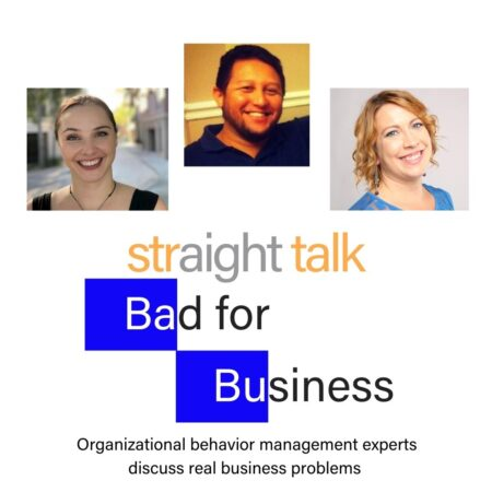 Straight Talk Bad for Business Podcast - Organizational behavior management experts discuss real business problems.